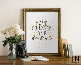 Instant 'Have Courage and be kind' Digital Print Home Decor Nursery Print Quote Art Printable