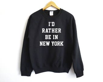 I'D Rather Be In New York Sweater - New York Sweater - New York Gift - New York Lover - New York Sweater - Brooklyn Sweater - Queens Sweater