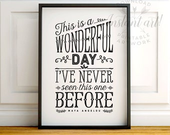 Inspirational quote, printable art: This is a wonderful day - Maya Angelou quote - instant download, 5x7, 8x10, 11x14 - pdf and jpg