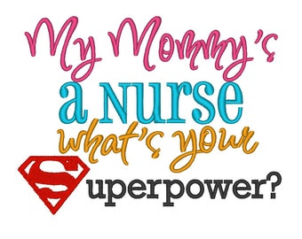 My Mommy's a Nurse whats your Superpower. INSTANT DOWNLOAD. Machine Embroidery Design Digitized File 4x4 5x7 6x10