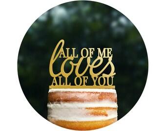 All of Me Loves All of You Wedding Cake Topper, Romantic Cake Topper in Custom Color, Modern Elegant Wedding Cake Topper  (T047)