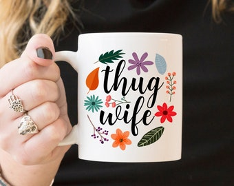 Thug Wife - Coffee Mug, Ceramic Mug, 11 Or 15 Ounce Mug, Cute Quote Mug, Wife Mug, Wifey Gift, Floral Mug, Funny Office Mug, Mother's Day