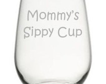 Mommy's Sippy Cup  Choice of Pilsner, Beer Mug, Pub, Wine Glass, Coffee Mug, Rocks, Water Glass Sand carved
