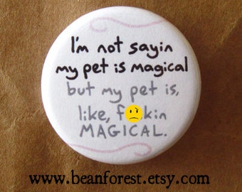 "my pet is f**ckin MAGICAL - 1.25"" pinback button badge - refrigerator fridge magnet - mature - funny pet puppy kitty cat dog magic gift"