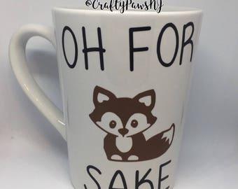 Oh for Fox Sake Coffee Mug , Funny Mug, coffee mug