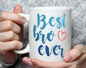 Best Bro Ever Mug - Cute Coffee Mug Perfect Gift For Brother From Sister