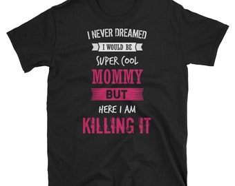 I never dreamed I would be super cool mommy - Mom T Shirt - Gift for Mom - Mom Shirt - Best mom ever - Mommy gift - Mom Birthday gift