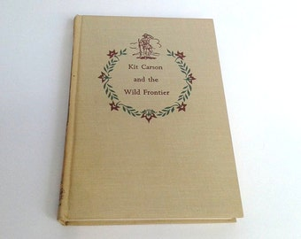 Kit Carson and the Wild Frontier by Ralph Moody - Copyright 1955