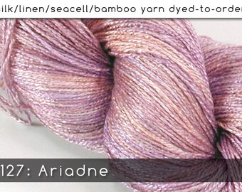 DtO 127: Ariadne on Silk/Linen/Seacell/Bamboo Yarn Custom Dyed-to-Order