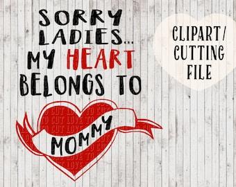 sorry ladies my heart belongs to mommy svg, boys valentines svg, boys svg, kids svg, onesie svg, valentines cut file, vinyl svg cutting file