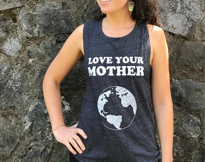 LOVE YOUR MOTHER Racerback Tank / Ladies Tee/ Muscle Tee