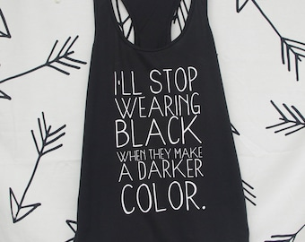 I'll stop wearing black when they make a darker color Racerback Tank