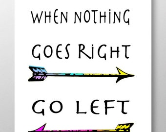 Quote print poster, Inspirational quote, quote wall art, motivational art,positive print, retro poster-When nothing goes right go left!8 x10