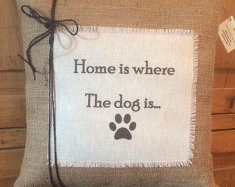 """Burlap Dog Quote Pillow  """"Home is where the dog is..."""""""