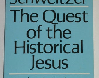 The Quest of the Historical Jesus by Dr. Albert Schweitzer