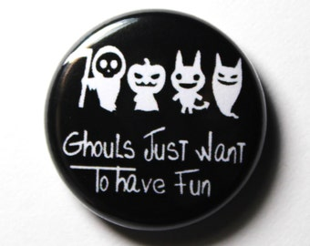 Ghouls Just Want To Have Fun - 1 inch Button, PIN or MAGNET