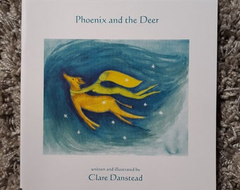 Phoenix and the Deer written and illustrated by Clare Danstead