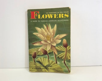 Flowers 134 Paintings in Full Color A Guide to Familiar American Wildflowers A Golden Nature Guide 1950