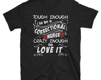 Correctional Nurse Crazy Enough To Love It T-Shirt