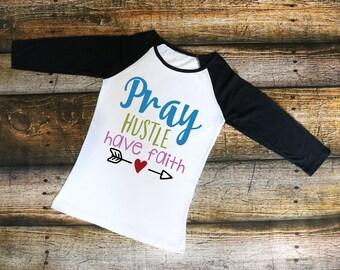 Pray Hustle Have Faith Women's Shirt - Raglan shirt, T-Shirt, Tank top, baseball tee, shirt with saying, hustle shirt, faith shirt, religion