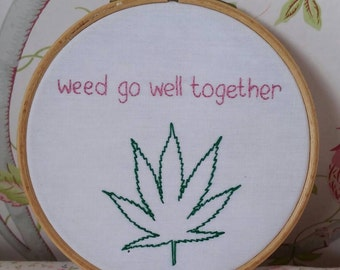 Weed go well together embroidery hoop art