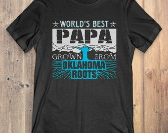 Oklahoma T-Shirt Gift: World's Best Papa Grown From Oklahoma Roots