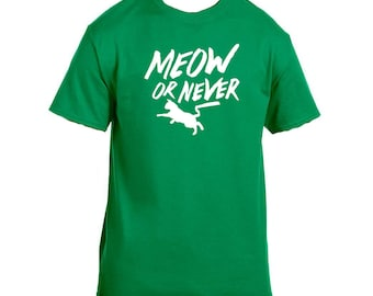Meow or never Custom handmade cat lover t-shirt great for anyone who owns a cat or loves a good play on words.