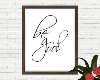 Be Good // Gift // Printable // One print INSTANT DOWNLOAD