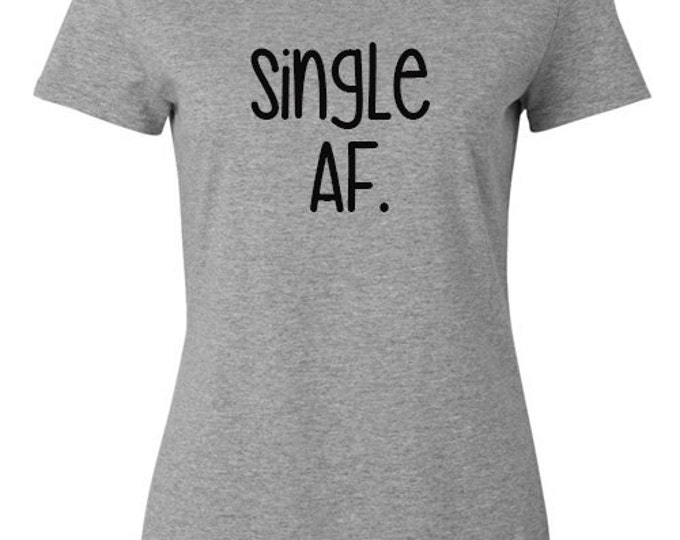 "Ladies Shirt, ""SingleAF."" T-Shirt, Quote Tee, Gift Idea for Her, Bachelorette, Recently Divorced"