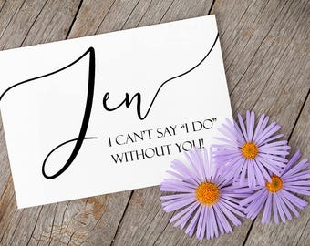 I Can't Say I Do Without You, Bridesmaid Proposal Card, Will You Be My Bridesmaid Card, Bridesmaid Request, Maid of Honor Card, Flower Girl