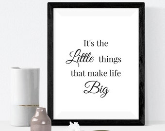 It's the little things that make life big - print