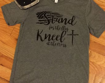 Stand for the Flag Kneel at the Cross Tshirt --- Stand for the Flag Shirt --- Cute Clothes