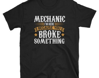 Mechanic Shirt Mechanic Gift Broke Something