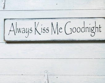 Always Kiss Me Goodnight, Distressed Wood Sign, Farmhouse Decor, Bedroom Decor, Country Rustic, Wedding Gift, Valentine's Day Gift