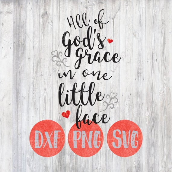 All Of God S Grace In One Little Face Baby Svg Newborn