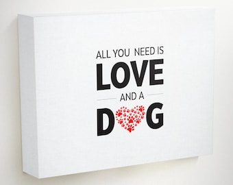 All you Need Is Love and A Dog, Dog Lover Gift, Dog Owner Gift, Dog Walker Gift, Dog Quotes, Dog Art, Dog Decor, Dog Canvas, Dog Gifts