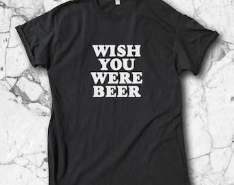 Wish You Were Beer Shirt -  Beer Shirt | Beer T-Shirt | Wish You Were Beer | Beer Shirt | Beer T-Shirt | Beer Tee | Alcoholic Shirt | Beer