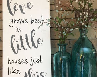 Love Grows Best In Little House Like This Sign