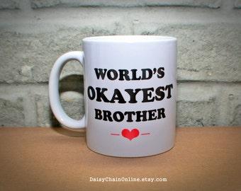 World's Okayest Brother - World's Okayest sister - Custom Coffee Mug - Personalized Mug - Coffee Mug Gift for Brother - Gift for Sister