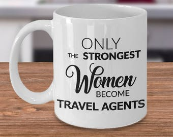 Travel Agent Mug - Travel Agent Gift - Only the Strongest Women Become Travel Agents Coffee Mug Ceramic Tea Cup