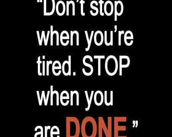 Don't Stop When You're Tired. Stop When You Are Done. - Motivational Art Poster Suitable For Framing