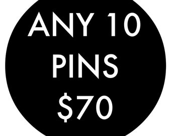Choose Any 10 pins for 70 Dollars