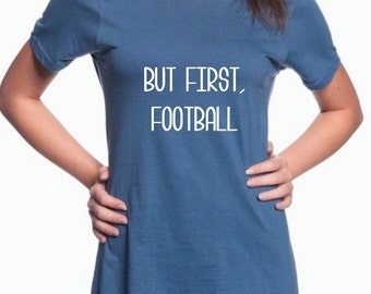 But First, Football  T-Shirt  //Womans Tshirt// Funny T Shirt // Football Shirt