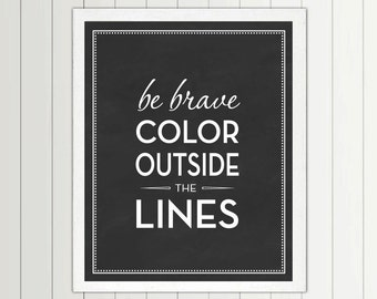 Be Brave Color Outside The Lines print - 56 Color Options - Nursery, Playroom, Kids, Boys, Girls, Little One, Quote, Decor, Art, Children