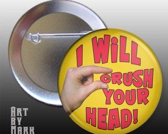 I Will Crush you head  Pinback Button