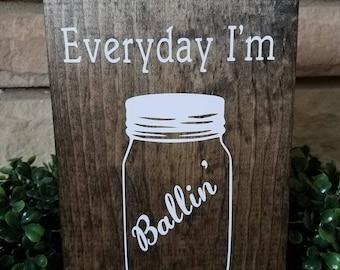 Everyday I'm Ballin' Wood Sign