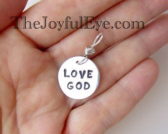 LOVE GOD.  Fine silver inspirational hand stamped charm.  Christian jewelry.  Bible charm.
