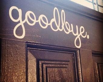 Goodbye. Vinyl Decal