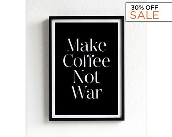 Make Coffee Not War, Wall Decor, Wall art print, poster, typography quote, home decor, black and white, minimalist art, peace, inspiration