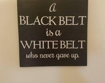 A black belt is a white belt that never gave up , karate inspired sign, taekwondo sign, Black Belt shirt, Black Belt, White Belt